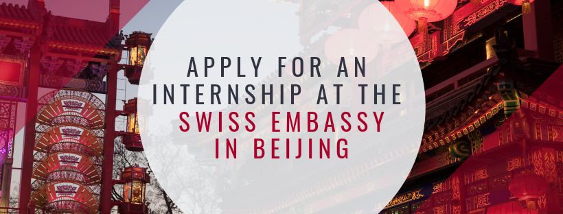 APPLY NOW: 6 MONTHS INTERNSHIP AT THE SWISS EMBASSY IN BEIJING